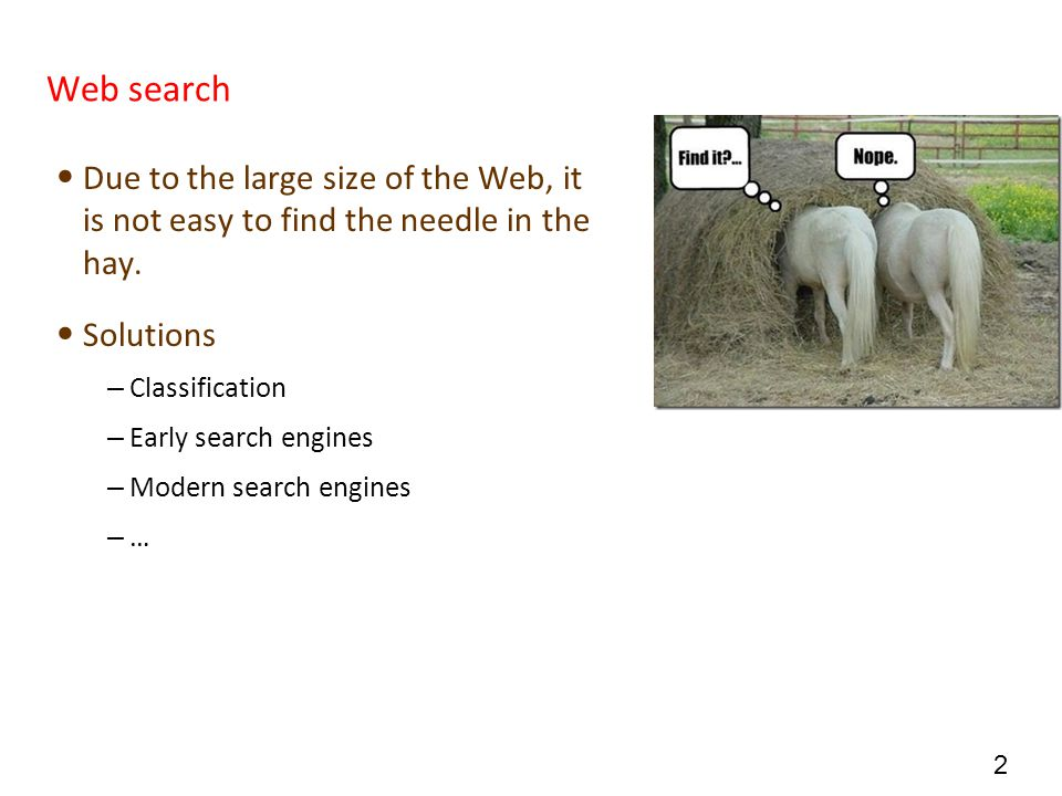 3 Early solutions to web search Classification of web pages – Yahoo – Mostly done by humans.