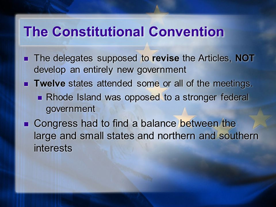 The delegates supposed to revise the Articles, NOT develop an entirely new government Twelve states attended some or all of the meetings.