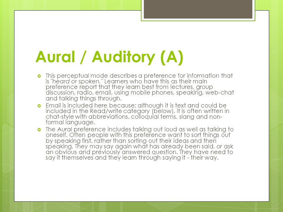 Aural / Auditory (A)  This perceptual mode describes a preference for information that is