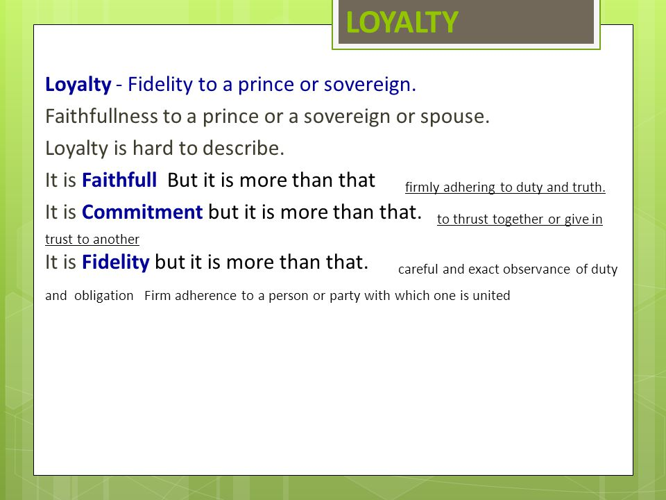 LOYALTY Loyalty ‑ Fidelity to a prince or sovereign. Faithfullness to a prince or a sovereign or spouse. Loyalty is hard to describe. It is Faithfull