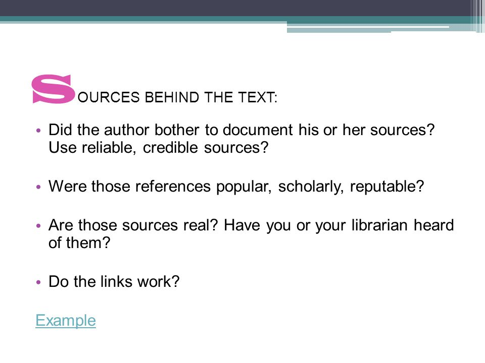 S OURCES BEHIND THE TEXT: Did the author bother to document his or her sources.