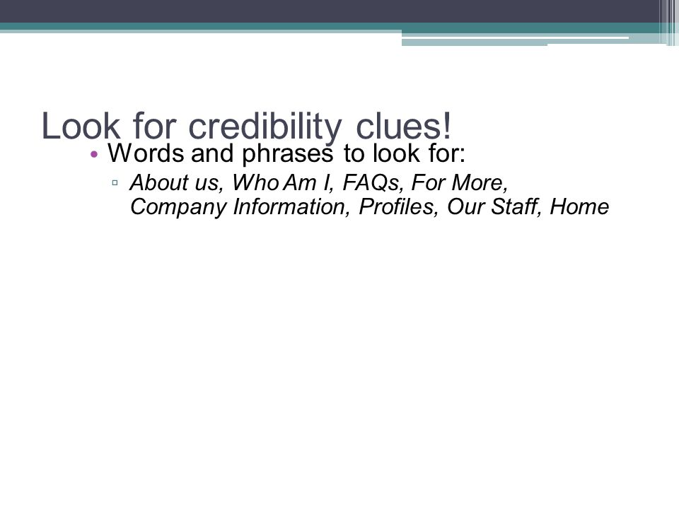Look for credibility clues.