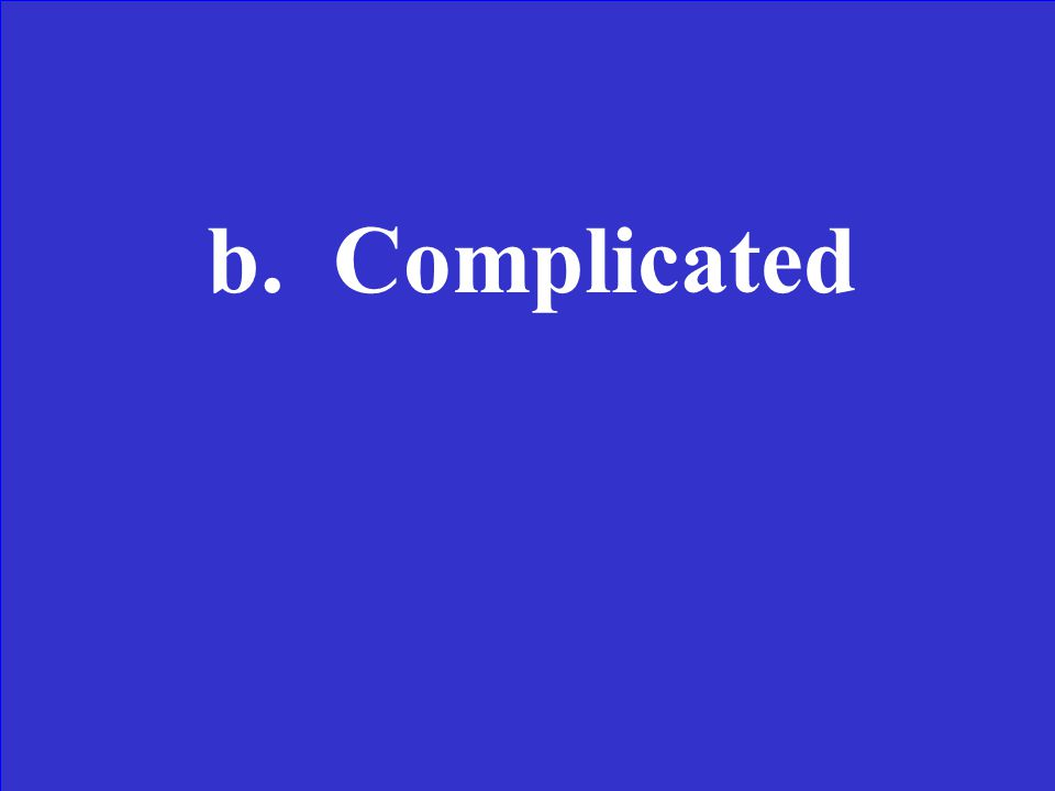 Choose the antonym for the underlined word. basic idea a.Simple b.Complicated c.Big d.Creative