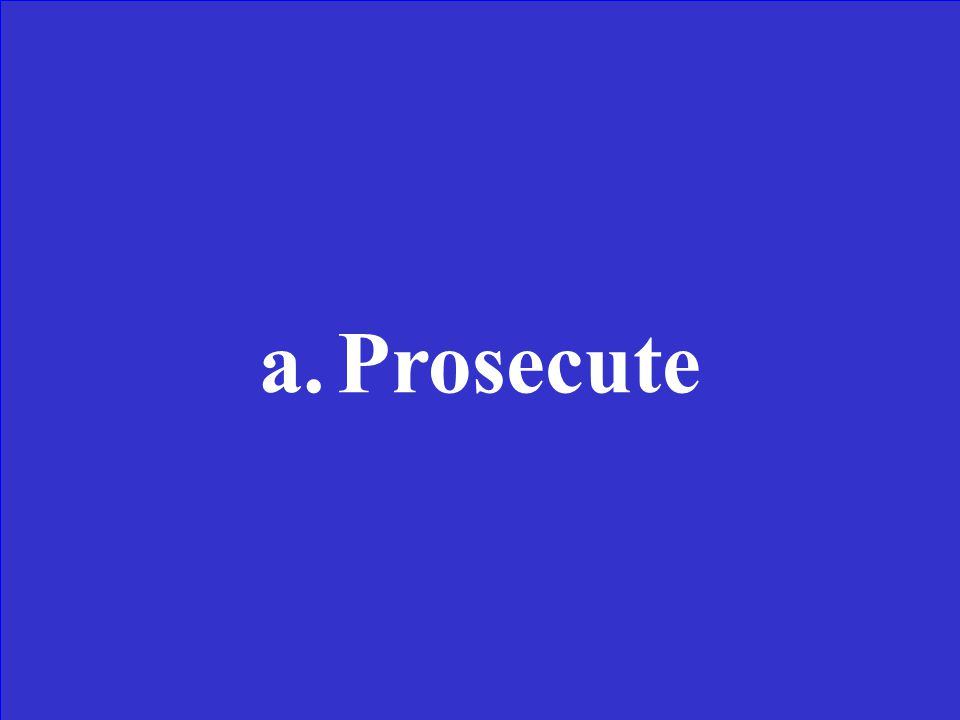 Choose the antonym for the underlined word. Defend the accused a.Help b.Question c.Free d.Prosecute
