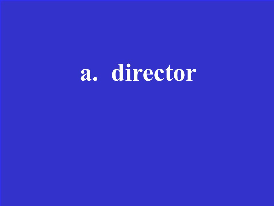 Which of this means one who directs a.Director b.Directing c.Direction