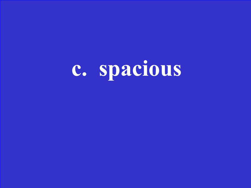 Which of these means full of space a.Spacer b.Spacing c.Spacious