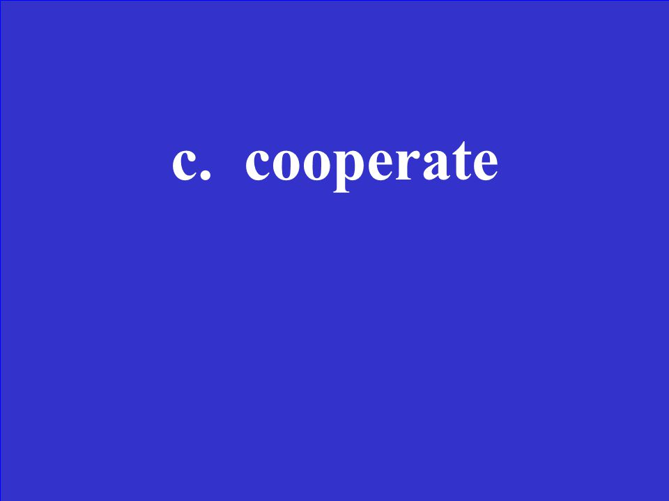 In which word does co mean together a.Cook b.Comment c.Cooperate