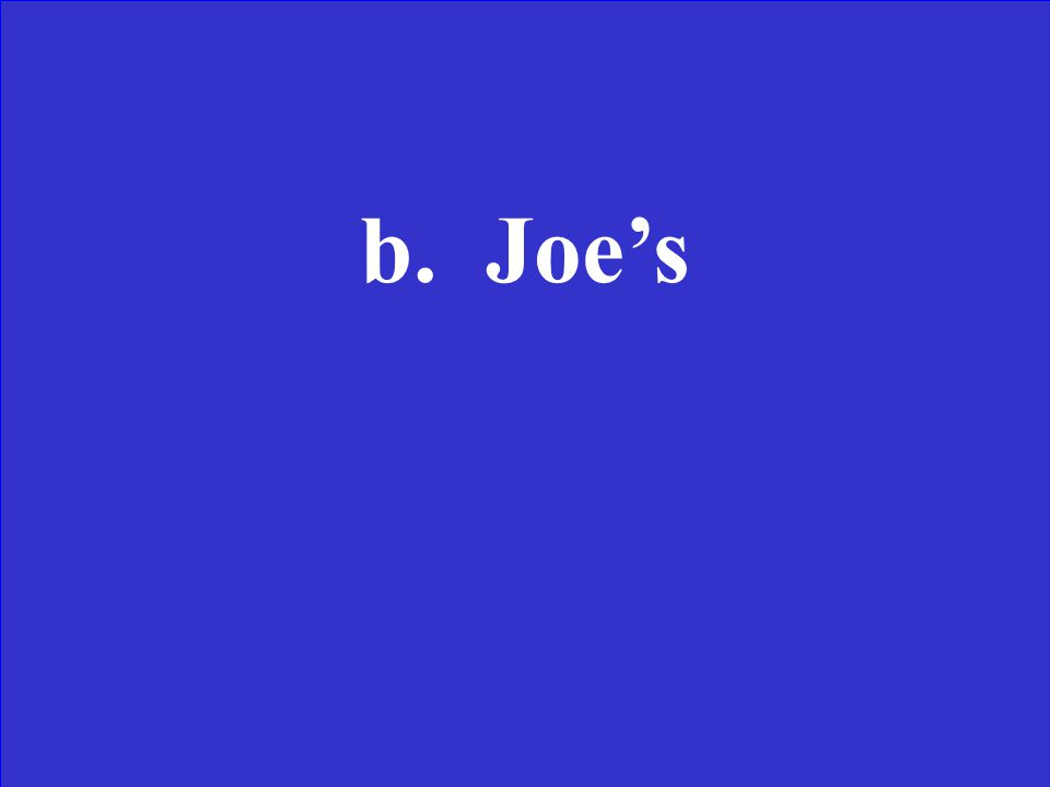 If Joe owns a toy car, then the toy car is---- a.Joes b.Joe's c.Joes's