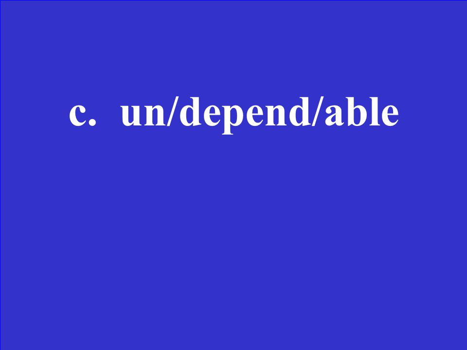 Choose the answer in which the underlined word is broken correctly into parts.