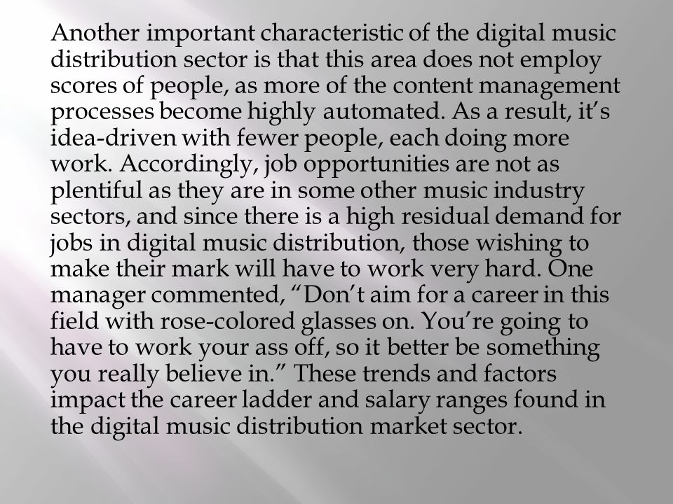 Another important characteristic of the digital music distribution sector is that this area does not employ scores of people, as more of the content management processes become highly automated.