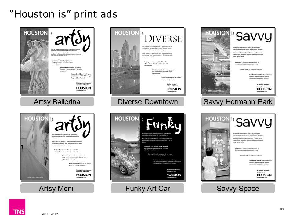 "©TNS 2012 ""Houston is"" print ads Artsy Ballerina Artsy Menil Savvy Hermann Park Funky Art Car Diverse Downtown Savvy Space 83"