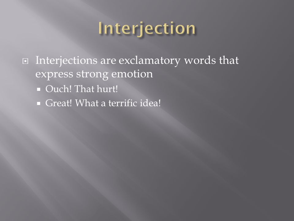  Interjections are exclamatory words that express strong emotion  Ouch.