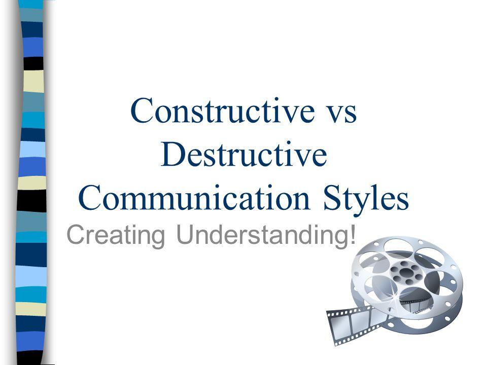 Constructive vs Destructive Communication Styles Creating Understanding!