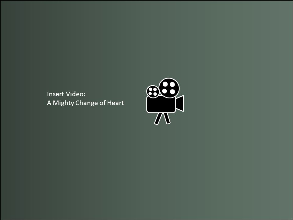 Insert Video: A Mighty Change of Heart