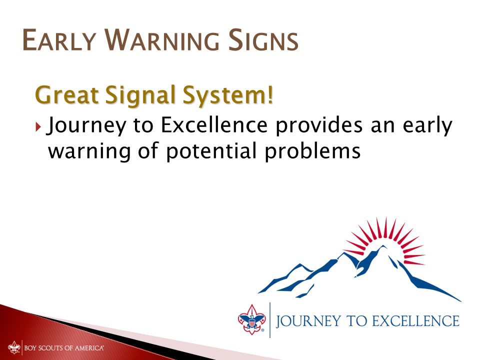 E ARLY W ARNING S IGNS Great Signal System!  Journey to Excellence provides an early warning of potential problems