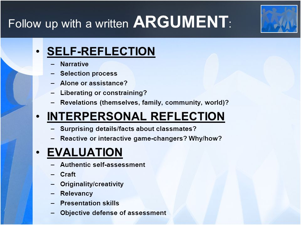Follow up with a written ARGUMENT : SELF-REFLECTION –Narrative –Selection process –Alone or assistance.