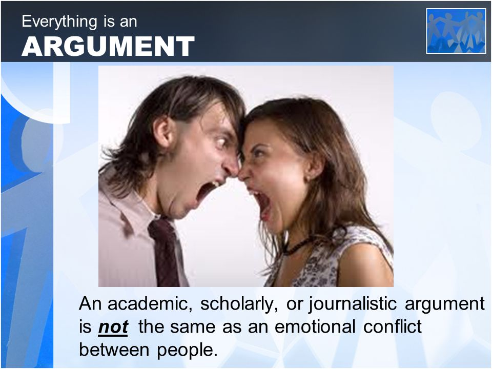 An academic, scholarly, or journalistic argument is not the same as an emotional conflict between people.