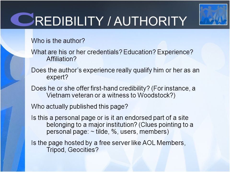 C REDIBILITY / AUTHORITY Who is the author. What are his or her credentials.