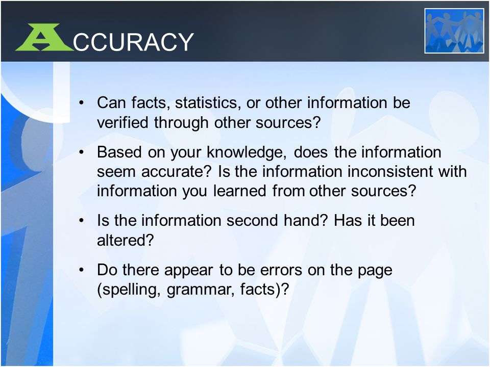 A CCURACY Can facts, statistics, or other information be verified through other sources.