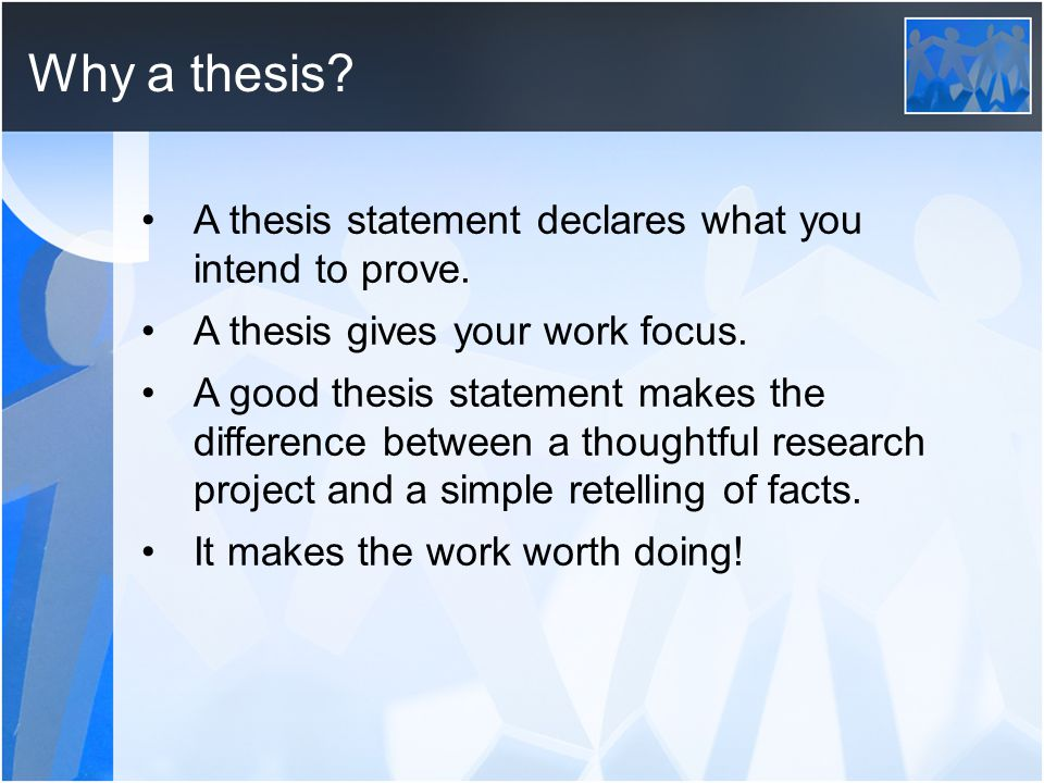 Why a thesis. A thesis statement declares what you intend to prove.