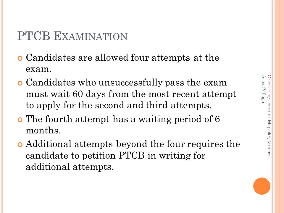 PTCB E XAMINATION Candidates are allowed four attempts at the exam.