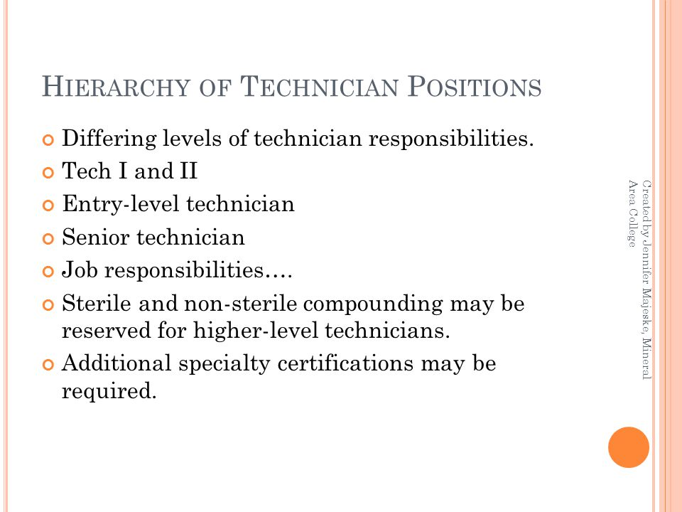 H IERARCHY OF T ECHNICIAN P OSITIONS Differing levels of technician responsibilities.