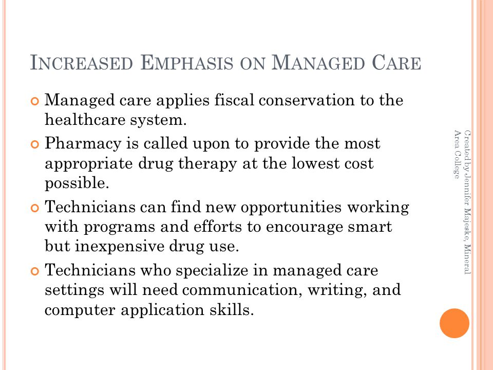I NCREASED E MPHASIS ON M ANAGED C ARE Managed care applies fiscal conservation to the healthcare system.