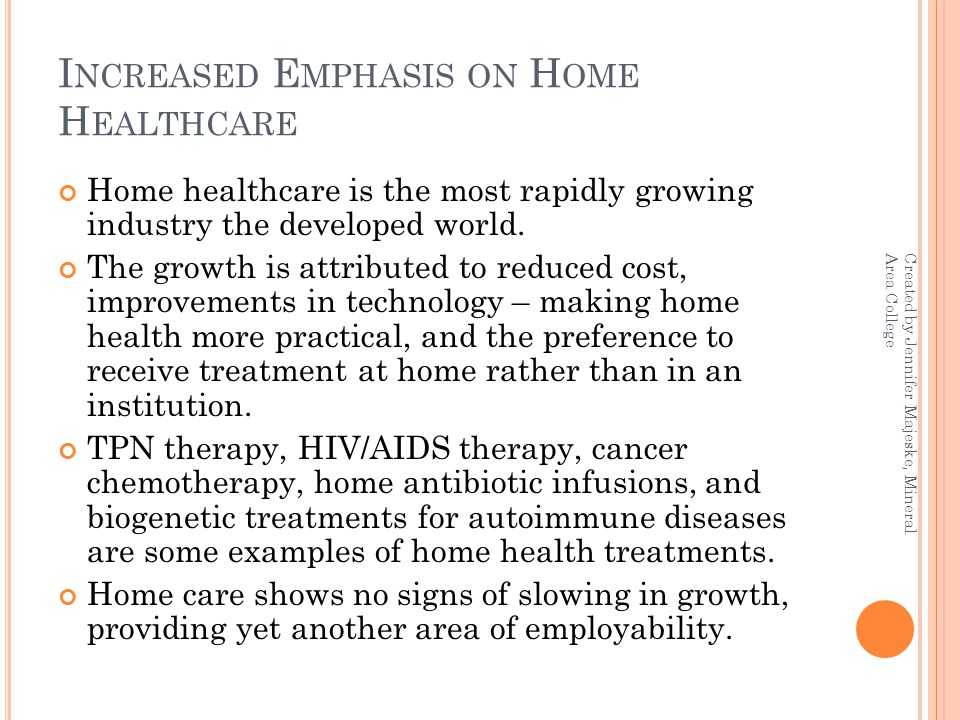I NCREASED E MPHASIS ON H OME H EALTHCARE Home healthcare is the most rapidly growing industry the developed world.