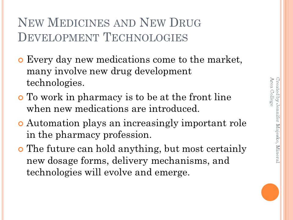 N EW M EDICINES AND N EW D RUG D EVELOPMENT T ECHNOLOGIES Every day new medications come to the market, many involve new drug development technologies.