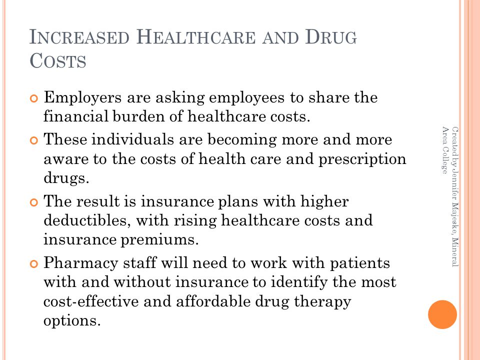 I NCREASED H EALTHCARE AND D RUG C OSTS Employers are asking employees to share the financial burden of healthcare costs.