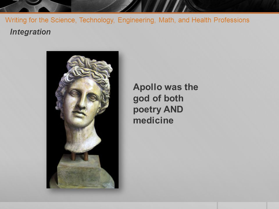 Writing for the Science, Technology, Engineering, Math, and Health Professions Integration Apollo was the god of both poetry AND medicine