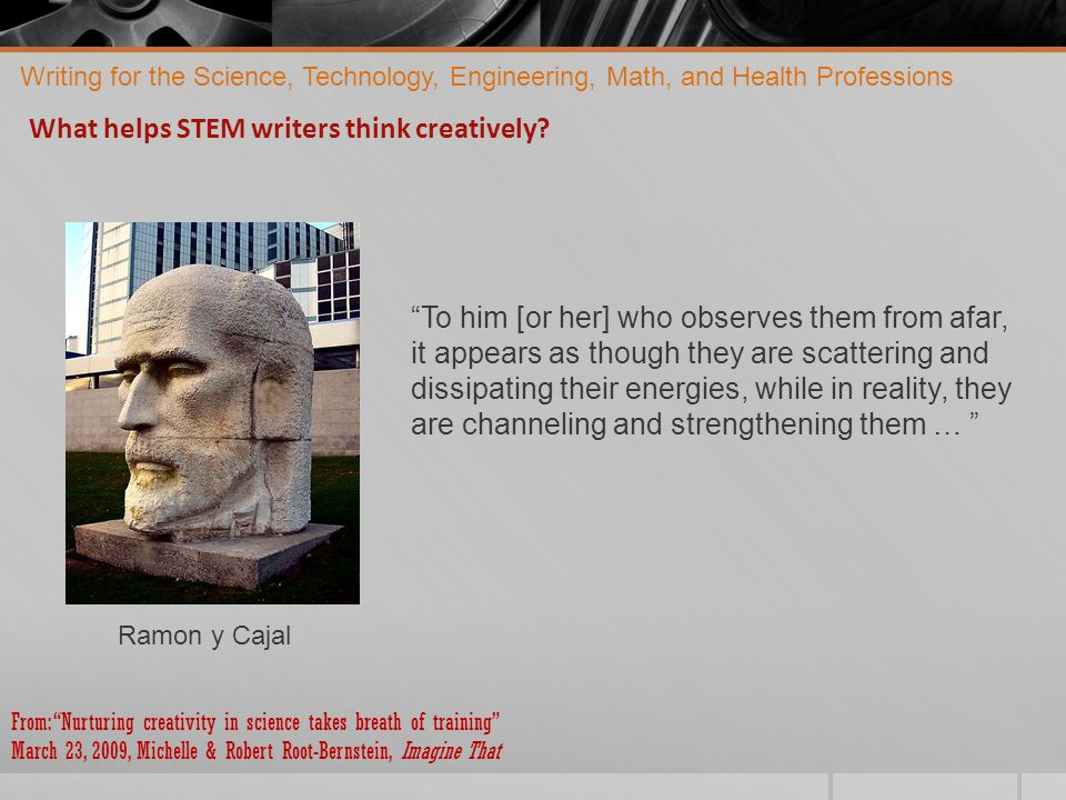 Writing for the Science, Technology, Engineering, Math, and Health Professions What helps STEM writers think creatively.