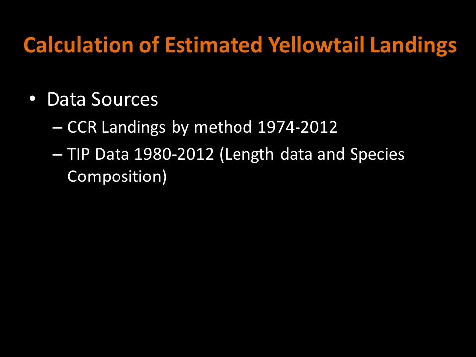 Calculation of Estimated Yellowtail Landings Data Sources – CCR Landings by method 1974-2012 – TIP Data 1980-2012 (Length data and Species Composition)