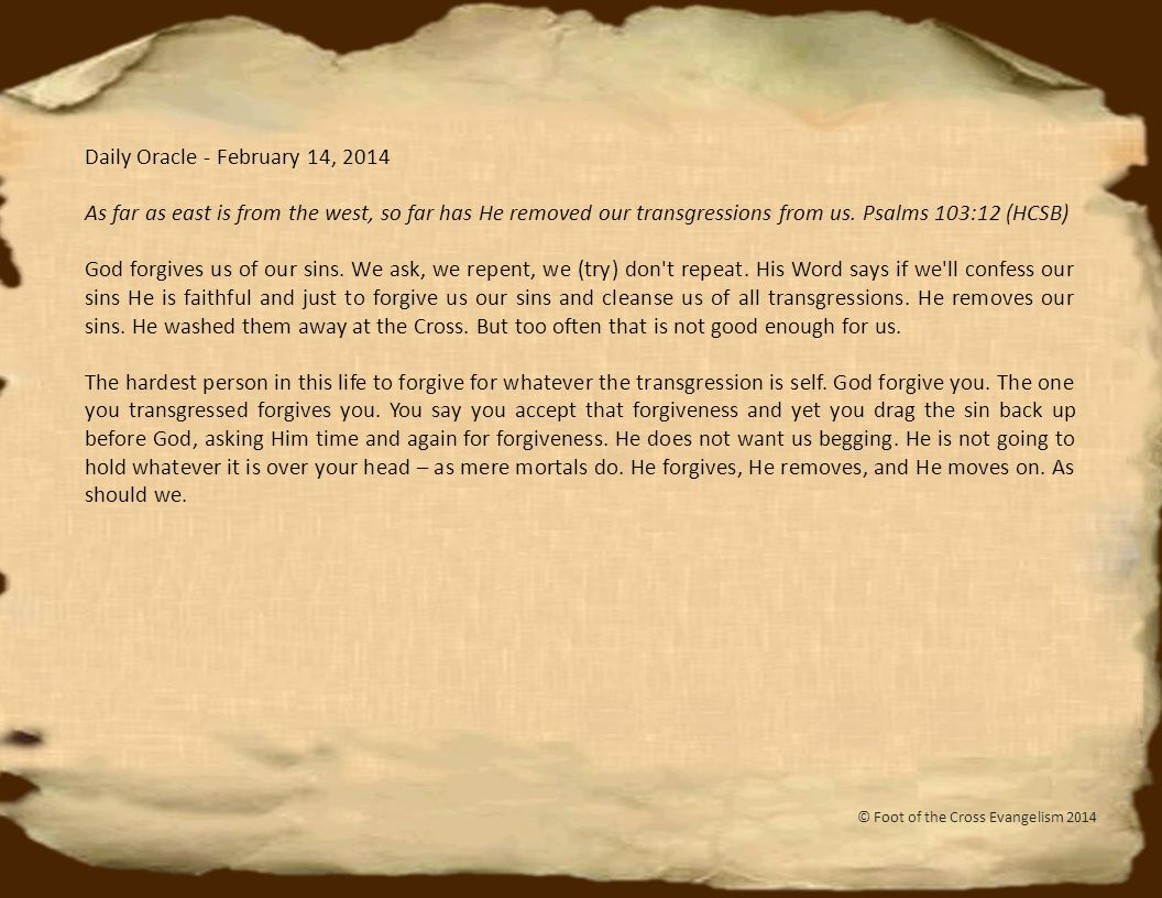 Daily Oracle - February 14, 2014 As far as east is from the west, so far has He removed our transgressions from us.