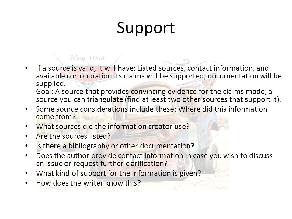 Support If a source is valid, it will have: Listed sources, contact information, and available corroboration its claims will be supported; documentation will be supplied.