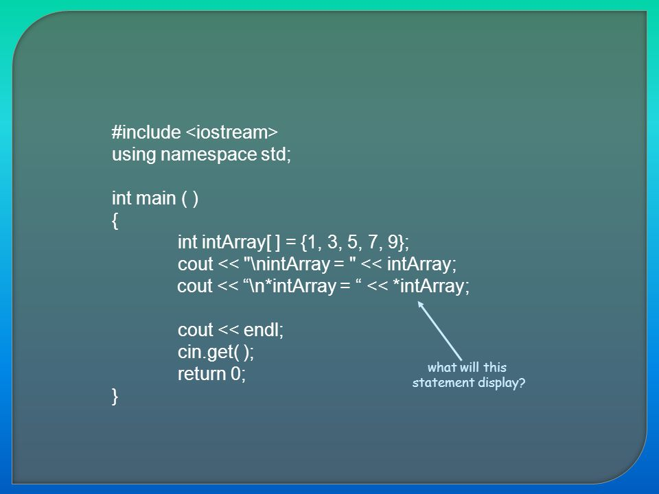 #include using namespace std; int main ( ) { int intArray[ ] = {1, 3, 5, 7, 9}; cout <<