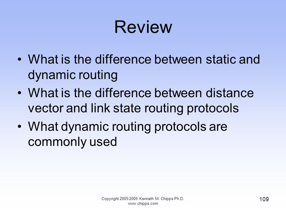 Review What is the difference between static and dynamic routing What is the difference between distance vector and link state routing protocols What