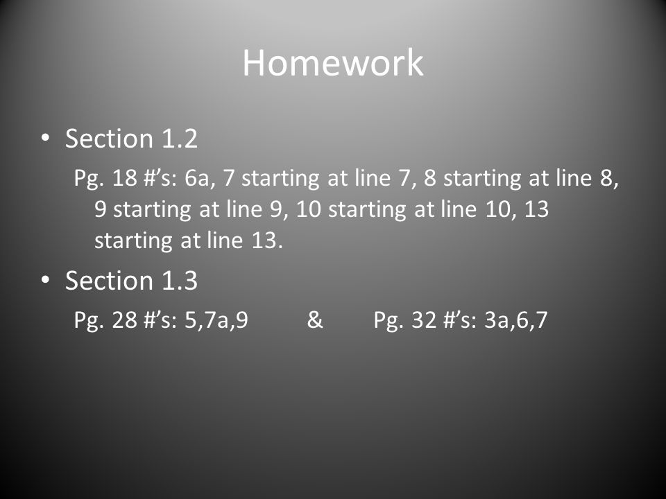 Homework Section 1.2 Pg. 18 #'s: 6a, 7 starting at line 7, 8 starting at line 8, 9 starting at line 9, 10 starting at line 10, 13 starting at line 13.