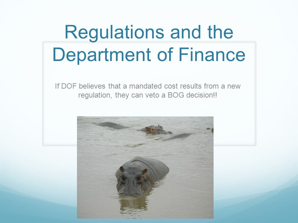Regulations and the Department of Finance If DOF believes that a mandated cost results from a new regulation, they can veto a BOG decision!!