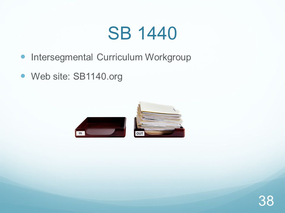SB 1440 38 Intersegmental Curriculum Workgroup Web site: SB1140.org
