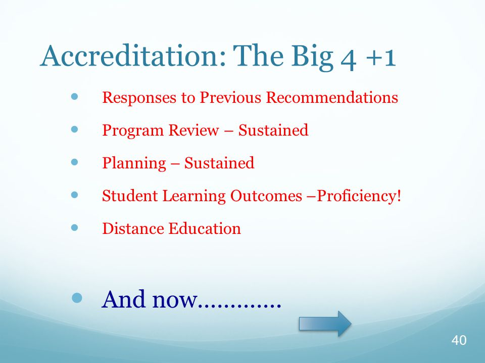 40 Accreditation: FOCUS ON THE BIG 4+1 Accreditation: FOCUS ON THE BIG 4+1 Accreditation: The Big 4 +1 Responses to Previous Recommendations Program Review – Sustained Planning – Sustained Student Learning Outcomes –Proficiency.