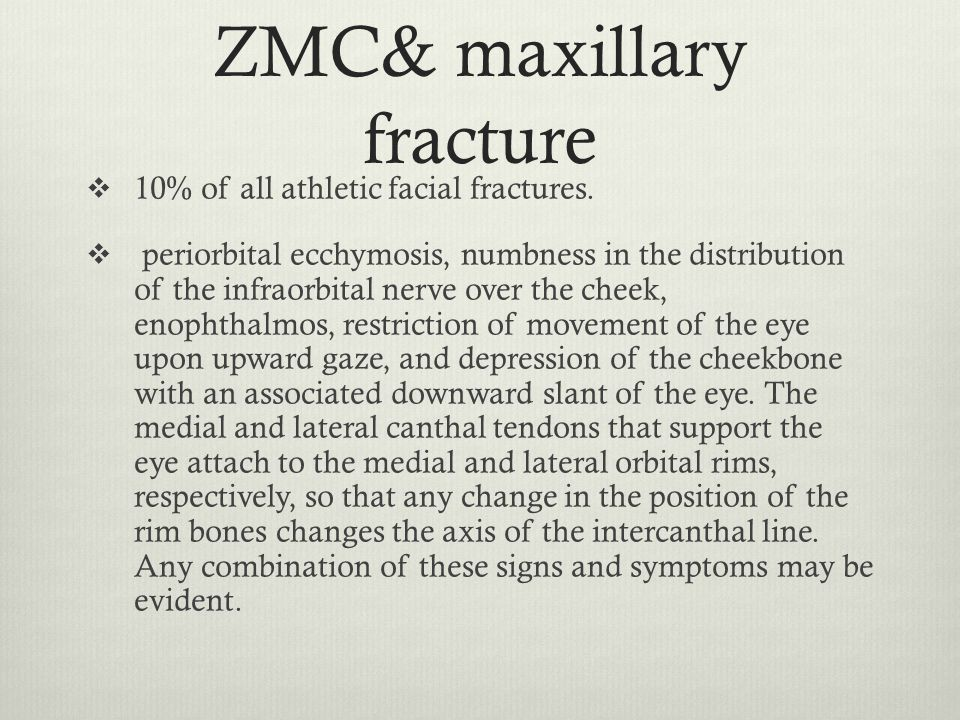 ZMC& maxillary fracture  10% of all athletic facial fractures.  periorbital ecchymosis, numbness in the distribution of the infraorbital nerve over