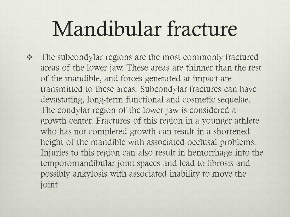 Mandibular fracture  The subcondylar regions are the most commonly fractured areas of the lower jaw. These areas are thinner than the rest of the man