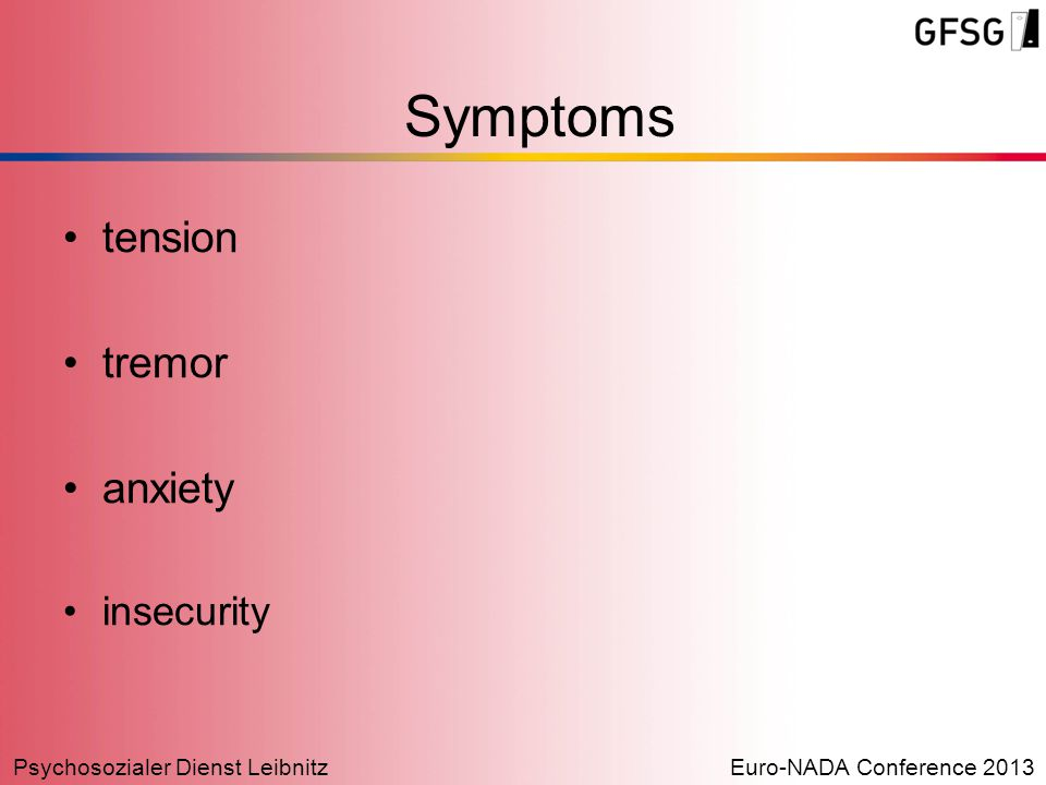 Psychosozialer Dienst LeibnitzEuro-NADA Conference 2013 tension tremor anxiety insecurity Symptoms