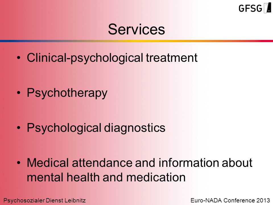 Psychosozialer Dienst LeibnitzEuro-NADA Conference 2013 Clinical-psychological treatment Psychotherapy Psychological diagnostics Medical attendance an
