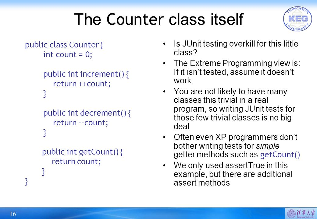 16 The Counter class itself  public class Counter { int count = 0; public int increment() { return ++count; } public int decrement() { return --count