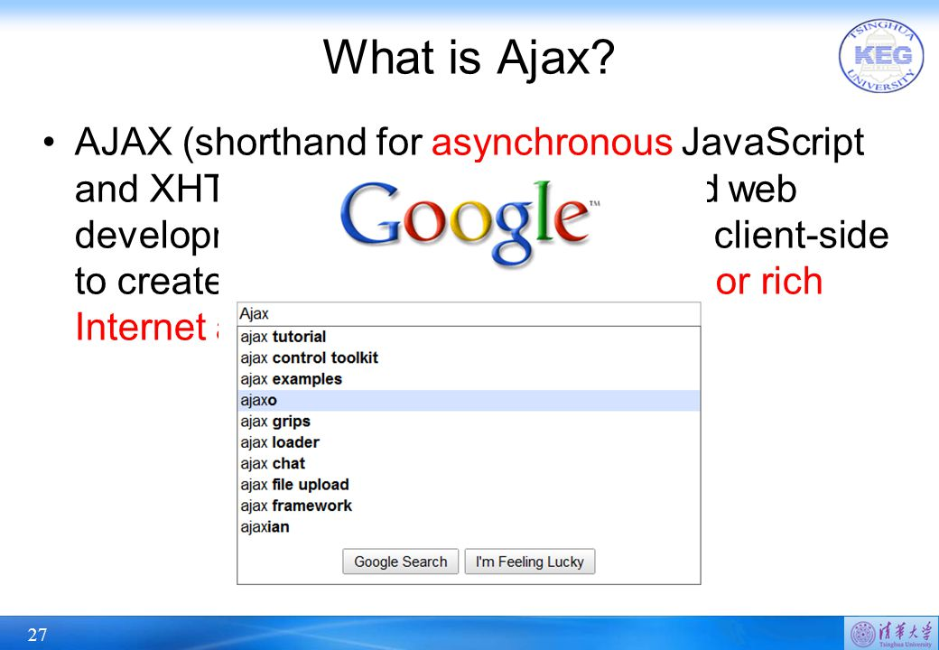 27 What is Ajax? AJAX (shorthand for asynchronous JavaScript and XHTML) is a group of interrelated web development techniques used on the client-side