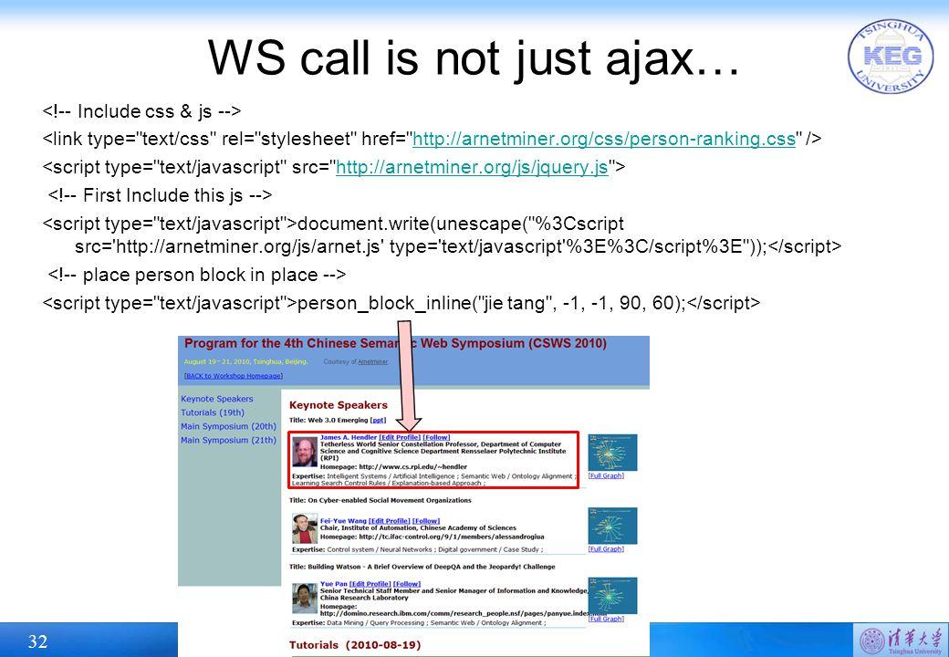 32 WS call is not just ajax… http://arnetminer.org/css/person-ranking.css http://arnetminer.org/js/jquery.js document.write(unescape( %3Cscript src= http://arnetminer.org/js/arnet.js type= text/javascript %3E%3C/script%3E )); person_block_inline( jie tang , -1, -1, 90, 60);
