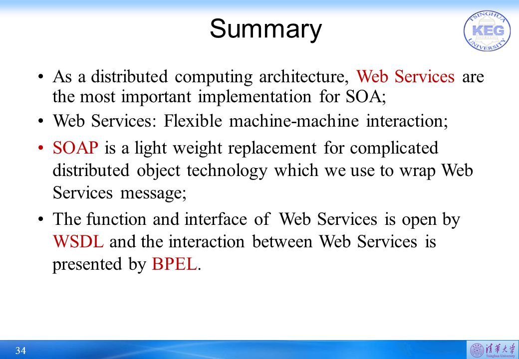34 Summary As a distributed computing architecture, Web Services are the most important implementation for SOA; Web Services: Flexible machine-machine