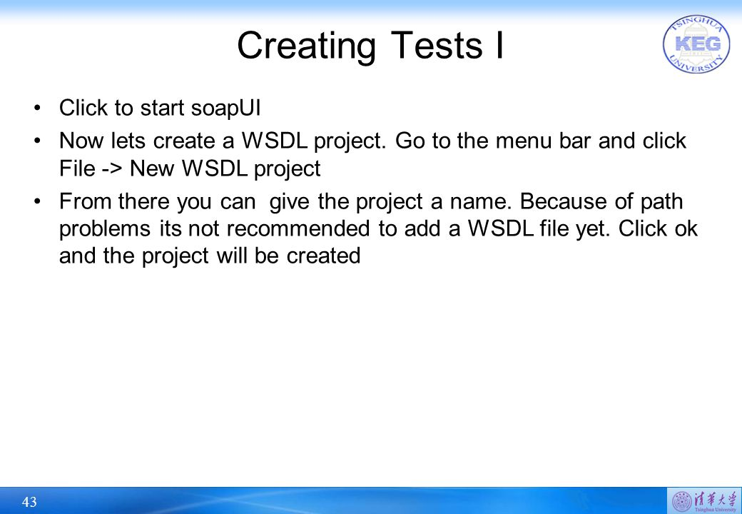 43 Creating Tests I Click to start soapUI Now lets create a WSDL project.